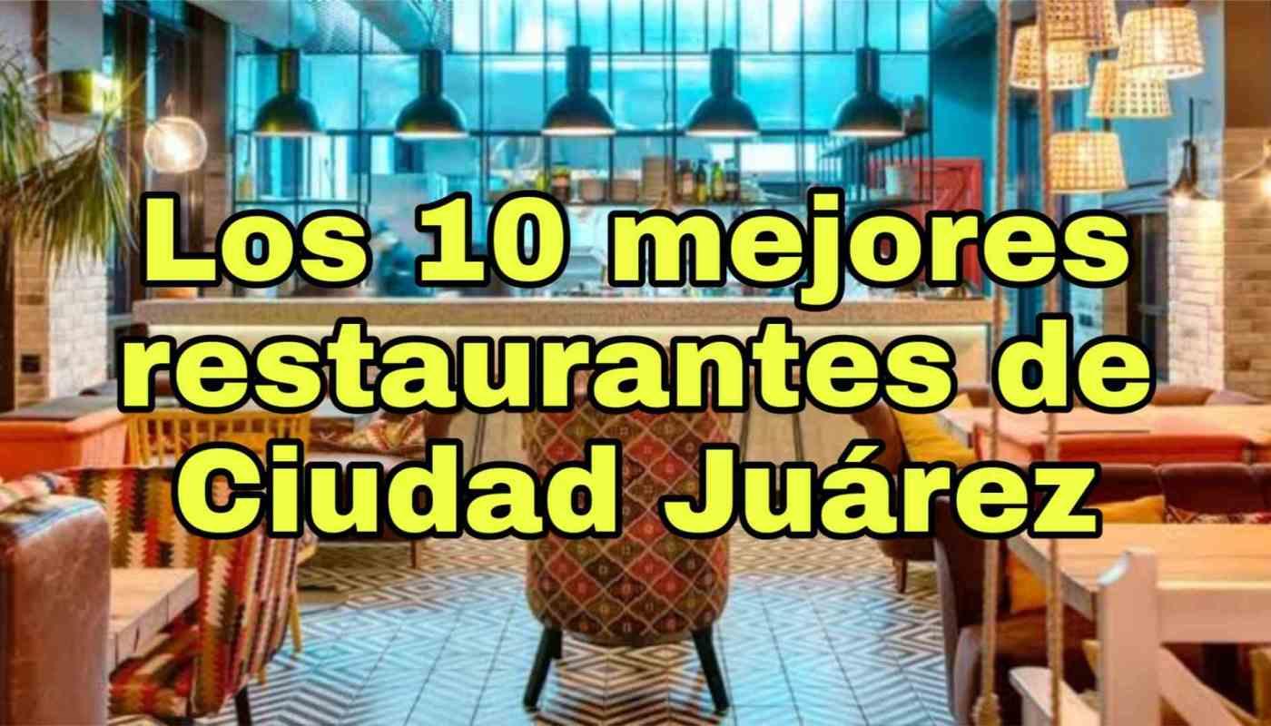 los 10 mejores restaurantes de ciudad juarez