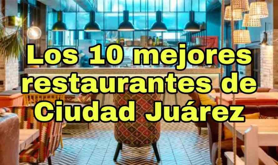 Los 10 mejores restaurantes de Ciudad Juárez