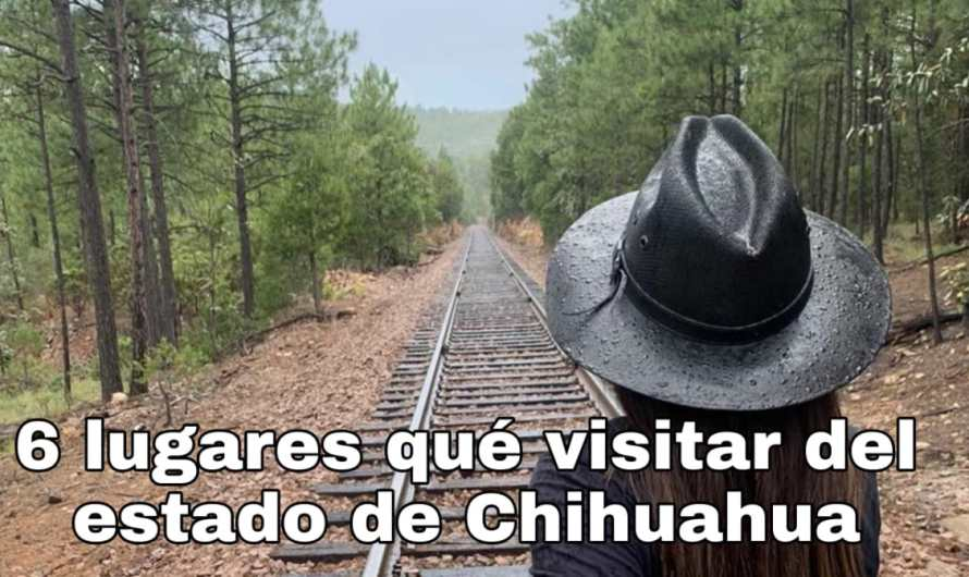 Seis lugares impresionantes que visitar en Chihuahua