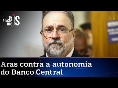 Aras faz o jogo do PT e quer barrar Banco Central autônomo