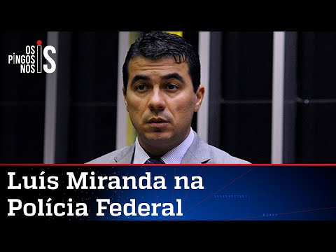Luís Miranda reafirma à PF que não gravou conversa com Bolsonaro
