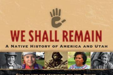 We Shall Remain: A Native History of America and Utah. KUED TV, University of Utah