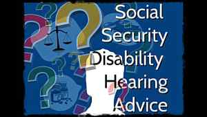 Social Security Disability Hearing Advice