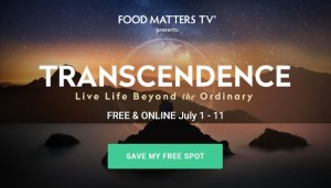Transcendence; living a life beyond the ordinary: FREE from Food Matters & Hungry for Change 1 Transcendence; living a life beyond the ordinary: FREE from Food Matters & Hungry for Change