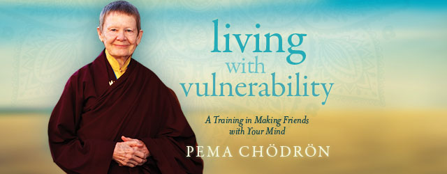 "A free video on ""Living with Vulnerability""' from Pema Chödrön at SoundsTrue 7 A free video on ""Living with Vulnerability""' from Pema Chödrön at SoundsTrue"