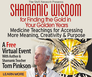Shamanic Wisdom & Finding the Gold in Your Golden Years; Tom Pinkson: FREE from the ShiftNetwork 2 Shamanic Wisdom & Finding the Gold in Your Golden Years; Tom Pinkson: FREE from the ShiftNetwork