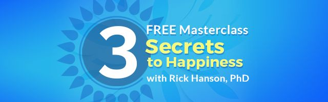 3 Secrets to Happiness: A FREE Masterclass with Rick Hanson, PhD: from SoundsTrue 4 3 Secrets to Happiness: A FREE Masterclass with Rick Hanson, PhD: from SoundsTrue