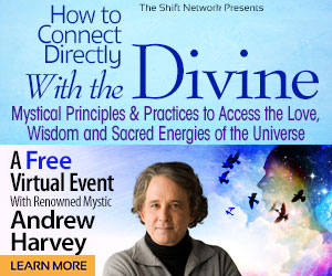 How to Connect Directly With the Divine: with Andrew Harvey: FREE from the ShiftNetwork 7 How to Connect Directly With the Divine: with Andrew Harvey: FREE from the ShiftNetwork