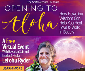 Opening To Aloha: How Hawaiian Wisdom Can Help You Heal, Love & Walk in Beauty! with Lei'ohu Ryder FREE from the ShiftNetwork 1 Opening To Aloha: How Hawaiian Wisdom Can Help You Heal, Love & Walk in Beauty! with Lei'ohu Ryder FREE from the ShiftNetwork