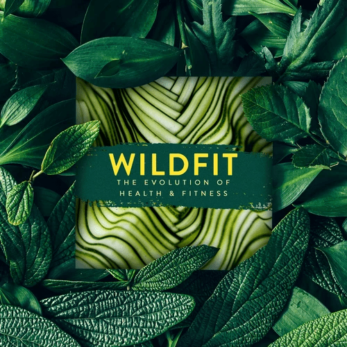 Eric Edmeades' 'Wildfit: - The Evolution of Health  & Fitness: 4 Eric Edmeades' 'Wildfit: - The Evolution of Health  & Fitness: