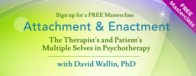 Attachment and Enactment: The Therapist's & Patient's Multiple Selves in Psychotherapy;  by David Wallin PhD, FREE from SoundsTrue 4 Attachment and Enactment: The Therapist's & Patient's Multiple Selves in Psychotherapy;  by David Wallin PhD, FREE from SoundsTrue