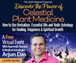 Discover the Power of Celestial Plant Medicine: with  Arjun Das: FREE from the ShiftNetwork 4 Discover the Power of Celestial Plant Medicine: with  Arjun Das: FREE from the ShiftNetwork