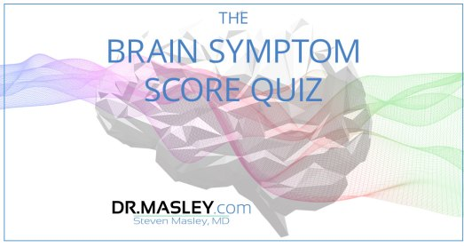 Take the Brain Symptom Score Quiz , FREE with Dr Masley 4 Take the Brain Symptom Score Quiz , FREE with Dr Masley