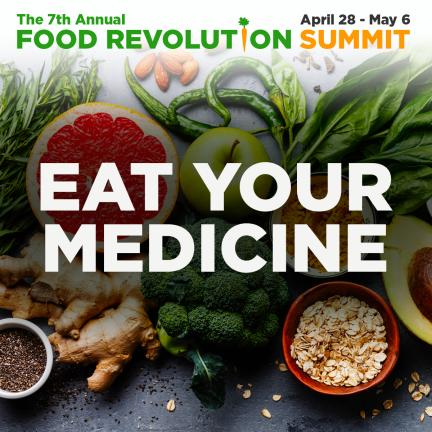 The Food Revolution Summit 2018 (7th): Register for FREE 4 The Food Revolution Summit 2018 (7th): Register for FREE