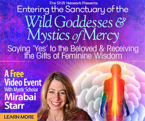 Enter the Sanctuary of the Wild Goddesses & Mystics of Mercy with Mirabai Starr: FREE from the ShiftNetwork 1 Enter the Sanctuary of the Wild Goddesses & Mystics of Mercy with Mirabai Starr: FREE from the ShiftNetwork