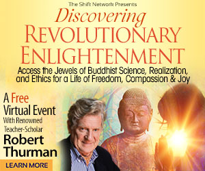 Discovering Revolutionary Enlightenment with Robert Thurman from the ShiftNetwork 1 Discovering Revolutionary Enlightenment with Robert Thurman from the ShiftNetwork