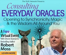 Consulting Everyday Oracles with Robert Moss: FREE  from the ShiftNetwork 1 Consulting Everyday Oracles with Robert Moss: FREE  from the ShiftNetwork