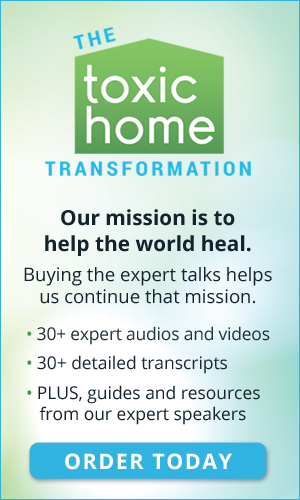The Toxic Home Transformation 2018: FREE from HealthTalks Online 4 The Toxic Home Transformation 2018: FREE from HealthTalks Online