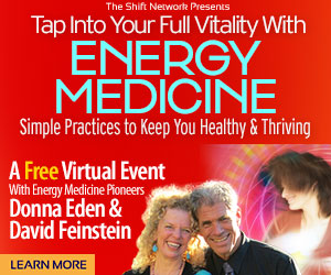Energy Medicine toKeep You Healthy &Thriving: FREE with Donna Eden & David Feinstein from the ShiftNetwork 4 Energy Medicine toKeep You Healthy &Thriving: FREE with Donna Eden & David Feinstein from the ShiftNetwork