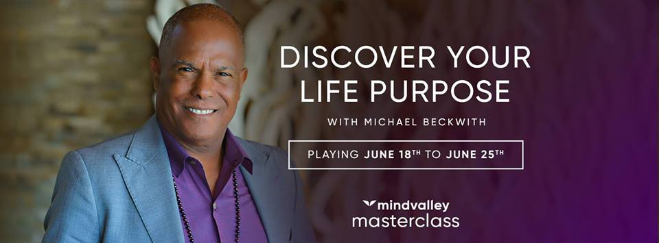 'Discover your Life Purpose' Masterclass with Dr. Michael Beckwith: FREE from Mindvalley 4 'Discover your Life Purpose' Masterclass with Dr. Michael Beckwith: FREE from Mindvalley