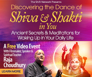 Disovering the Dance of Shakti & Shiva: with Raja Choudhury FREE from the ShiftNetwork 4 Disovering the Dance of Shakti & Shiva: with Raja Choudhury FREE from the ShiftNetwork