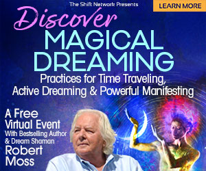 Discover Magical Dreaming: Practices for Time Traveling & much more with Robert Moss: FREE from The Shift Network 1 Discover Magical Dreaming: Practices for Time Traveling & much more with Robert Moss: FREE from The Shift Network
