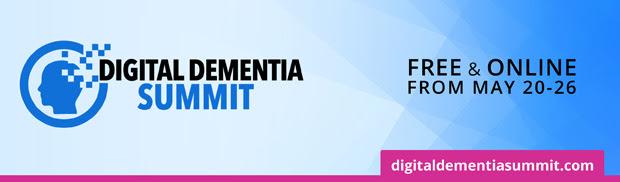 The Digital Dementia Summit :  Online for FREE from May 20-26, 2019 from HealthTalks Online 4 The Digital Dementia Summit :  Online for FREE from May 20-26, 2019 from HealthTalks Online