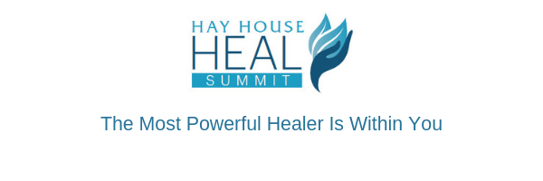 The HayHouse HEAL Summit -buy them  now!