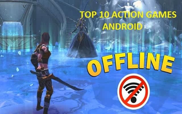 Offline Action Games - Top 10 Best Offline Action Games for Android