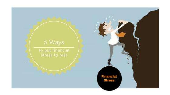 5 Ways to put financial stress to rest