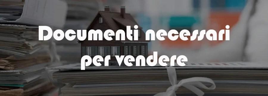 Documenti necessari per vendere un immobile