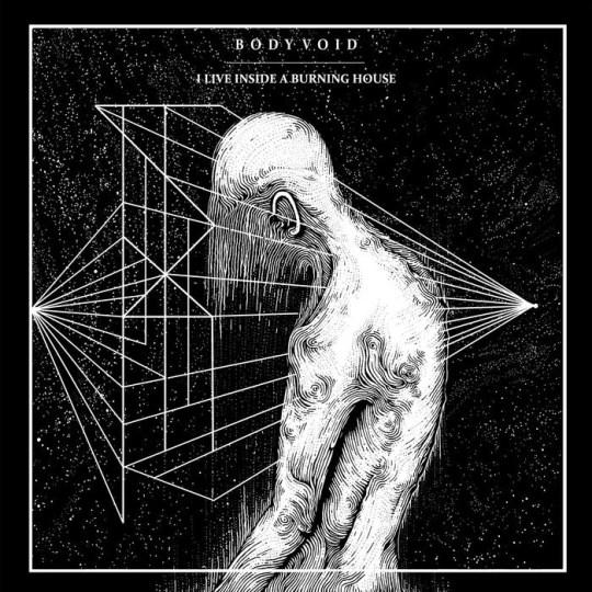 Body Void - I Live Inside a Burning House