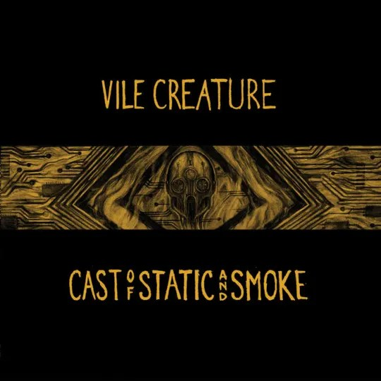 Vile Creature - Cast of Static and Smoke