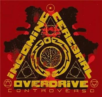 Incoming+Cerebral+Overdrive+-+Controverso+(2009)