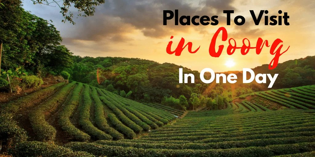 Heres A List Of Places To Visit In Coorg In One Day Xoxoday