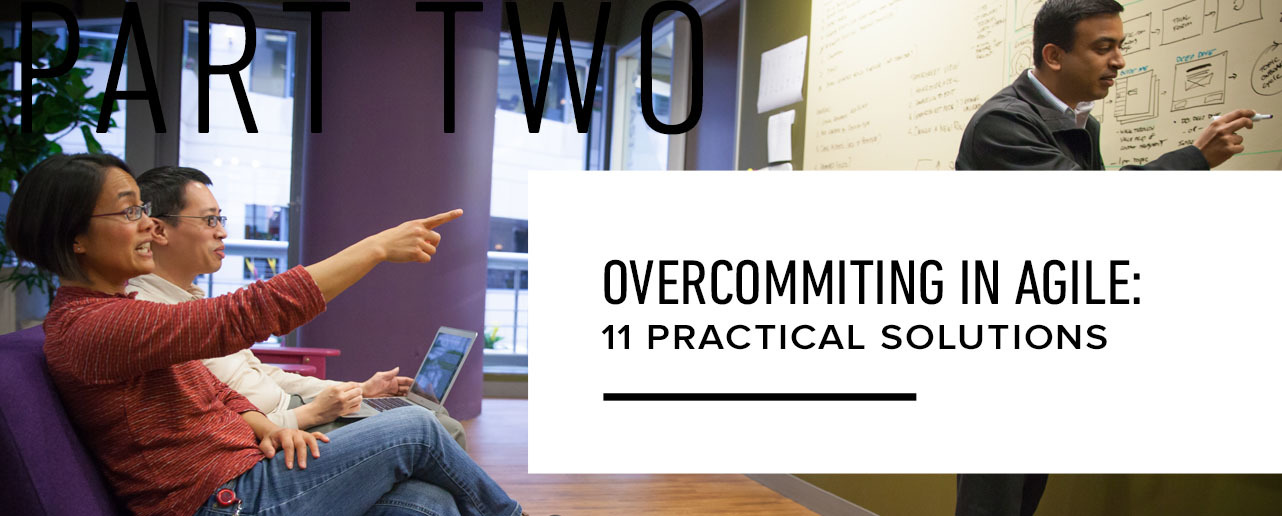 Overcommitting In Agile: (Part 2) 11 Practical Solutions