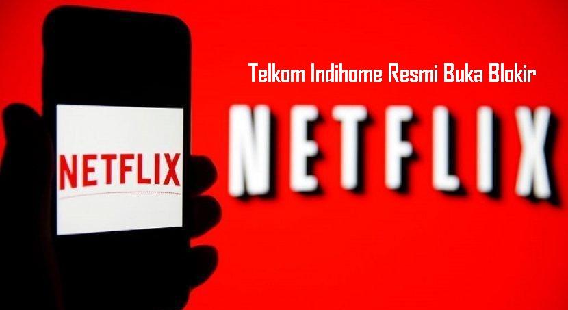 Telkom Indihome Resmi Buka Blokir Netflix