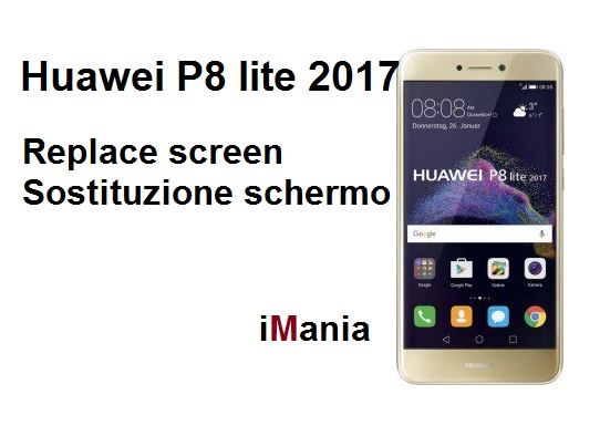 Huawei P8 lite 2017 come sostituire vetro touch LCD display -iMania guide-