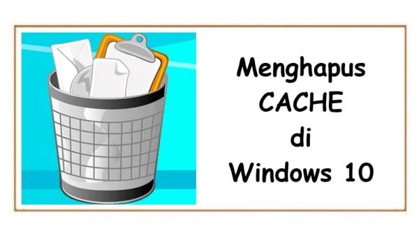 Cara Mudah Menghapus Cache di Windows 10