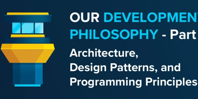 Our Development Philosophy - Part 1: Architecture, Design Patterns and Programming Principles thumbnail