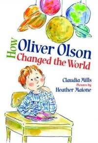 Claudia Mills How Oliver Olson Changed the World