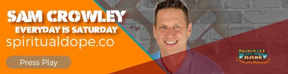 Sam Crowely Everyday is Saturday