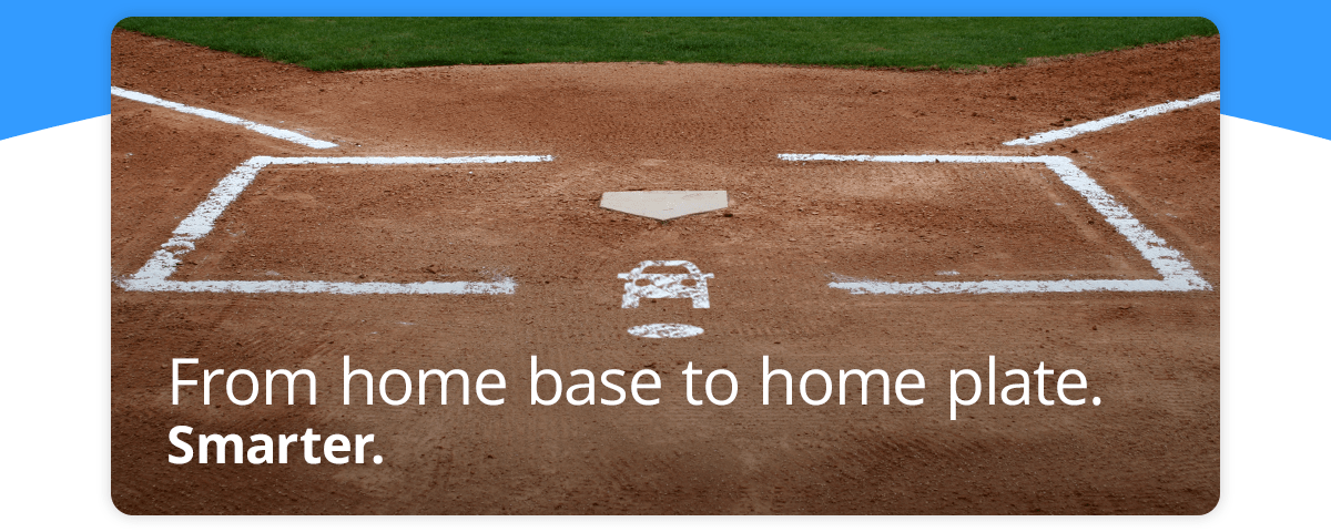 From home base to home plate. Smarter.