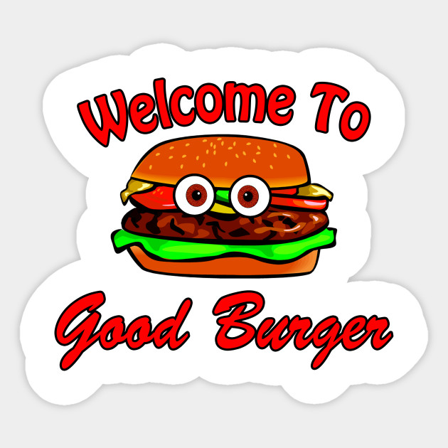 Good Burger Welcome Take Good May Your Burger Order Home I
