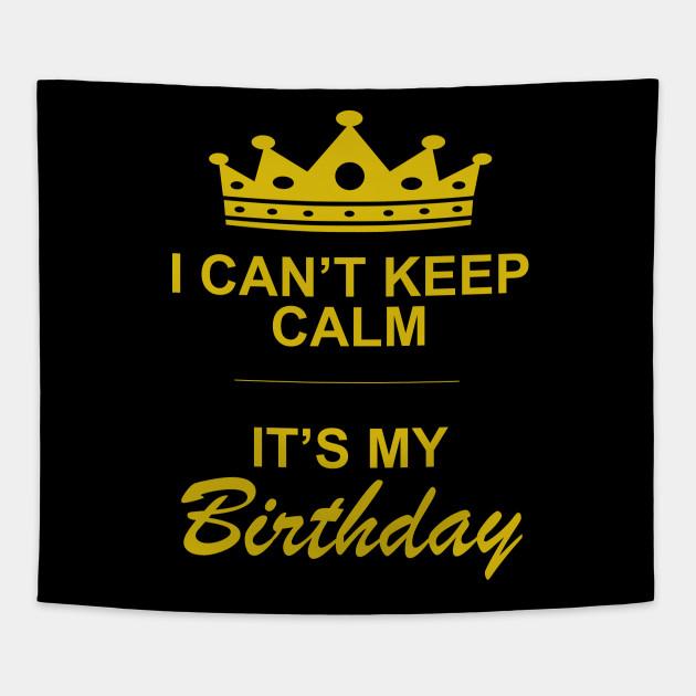 I Can T Keep Calm It S My Birthday Birthday Tapisserie Teepublic De