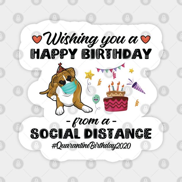 Wishing You A Happy Birthday From A Social Distance Quarantine Birthday 2020 From Boxer Dog Quarantine Birthday Magnet Teepublic