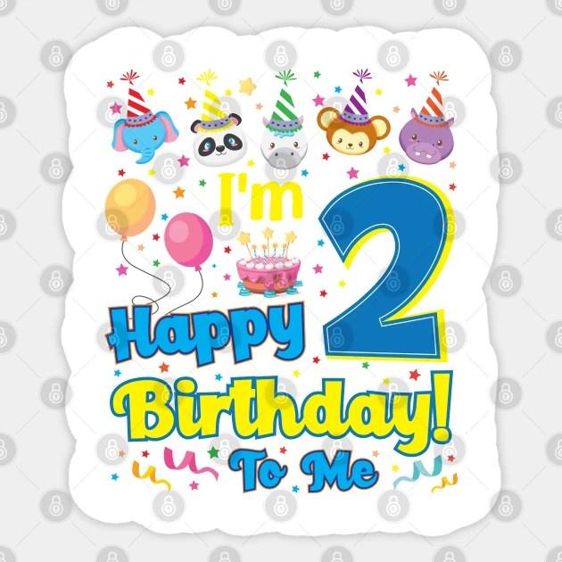 Happy Birthday To Me I M 2 Years Old 2nd Birthday Party Gift Birthday Sticker Teepublic