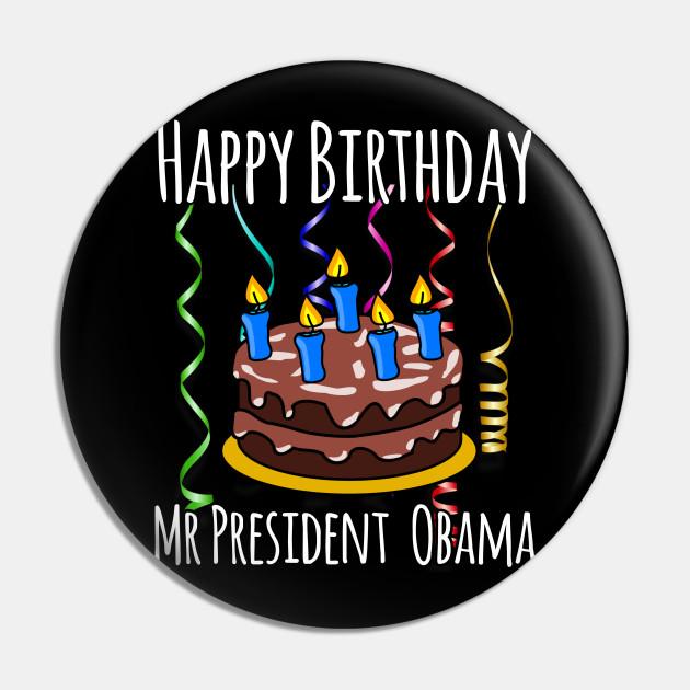 Happy Birthday Mr President Obama Happy Birthday Mr President Pin Teepublic