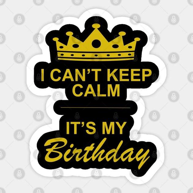 I Can T Keep Calm It S My Birthday Birthday Aufkleber Teepublic De