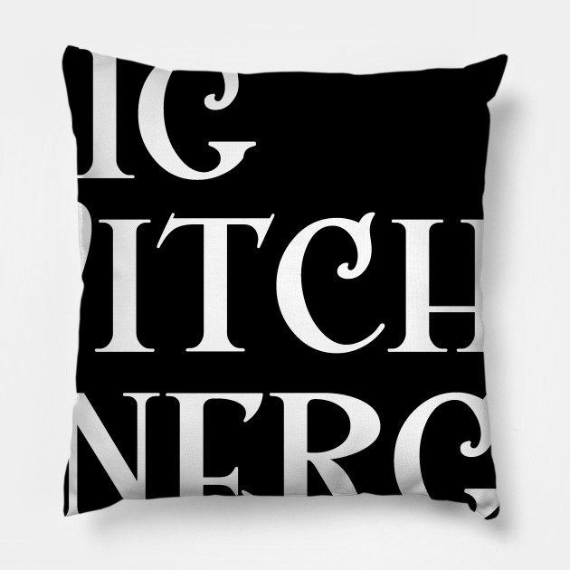 Big Witch Energy Feminist Woman Meme Big Dick Energy Pillow